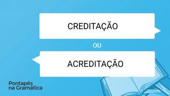 """A palavra """"creditação"""" existe ou deve usar-se """"acreditação""""?"""