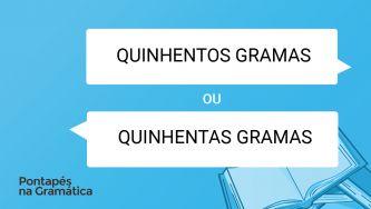 """Diz-se """"quinhentos gramas"""" ou """"quinhentas gramas""""?"""