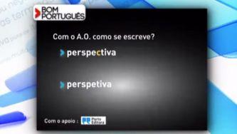 "Tens uma ""perspectiva"" ou ""perspetiva""?"