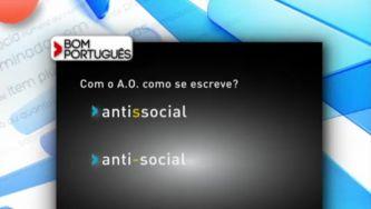 """Escreve-se """"antissocial"""" ou """"anti-social""""?"""