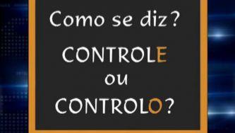 """Dominas com """"controlo"""" ou com """"controle""""?"""