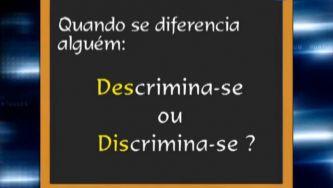 """Sabes a diferença entre """"discriminar"""" e """"descriminar""""?"""