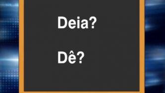 O verbo dar tem dê ou deia?