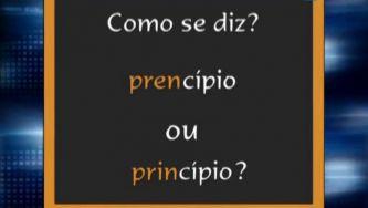 "Devemos dizer ""princípio"" ou ""prencípio""?"