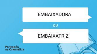 """Qual a diferença entre """"embaixadora"""" e """"embaixatriz""""?"""