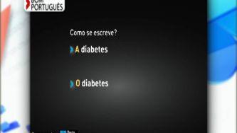Como se designa esta doença: a diabetes ou o diabetes?