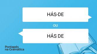 "Escreve-se ""hás-de"" ou ""hás de""?"