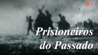 I Grande Guerra: Prisioneiros do Passado